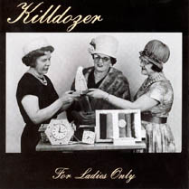 For Ladies Only | Killdozer