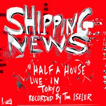 Half A House (live) - Free Unreleased MP3 Download | Shipping News