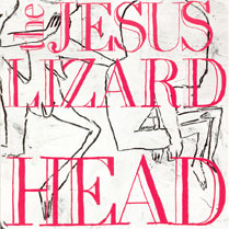 Head (remaster/reissue) | The Jesus Lizard