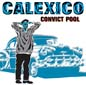 Convict Pool | Calexico